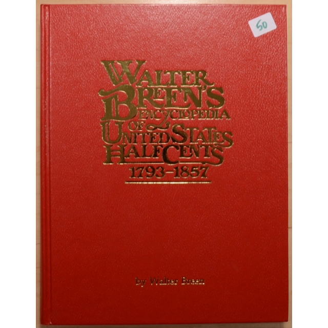 Walter Breen's Encyclopedia of United States Half Cents, 1793-1857, by Walter Breen