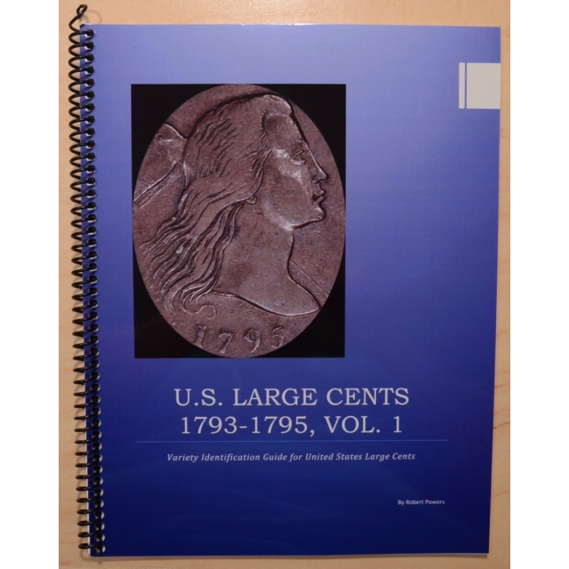 U.S. Large Cent, 1793-1795, Vol. 1: Variety Identification Guide for United Stated Large Cents, by Robert Powers
