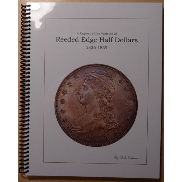 A Registry of Die Variety of Reeded Edge Half Dollars 1836-1839, by Dick Graham